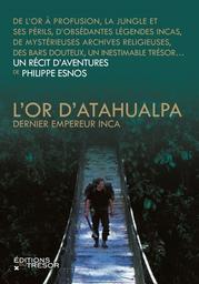 L' or d'Atahualpa, dernier empereur inca : un récit d'aventures   Esnos, Philippe. Auteur