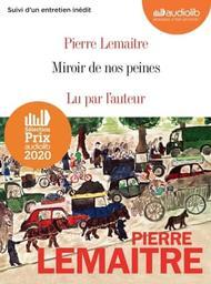 Miroir de nos peines | Lemaitre, Pierre (1951-....). Auteur. Narrateur